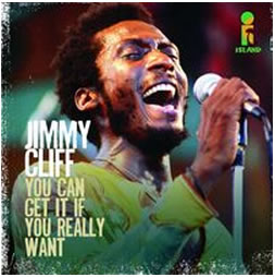 Jimmy Cliff You can get it if you really want